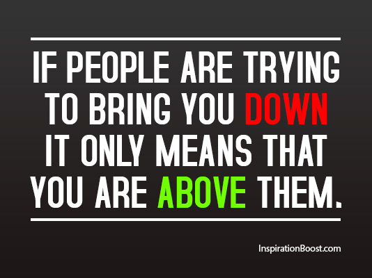 People QuotesQuotes About People Trying To Bring You Down